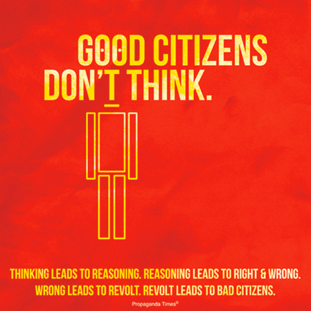 Good Citizens Don't Think by Propaganda Times on Flickr